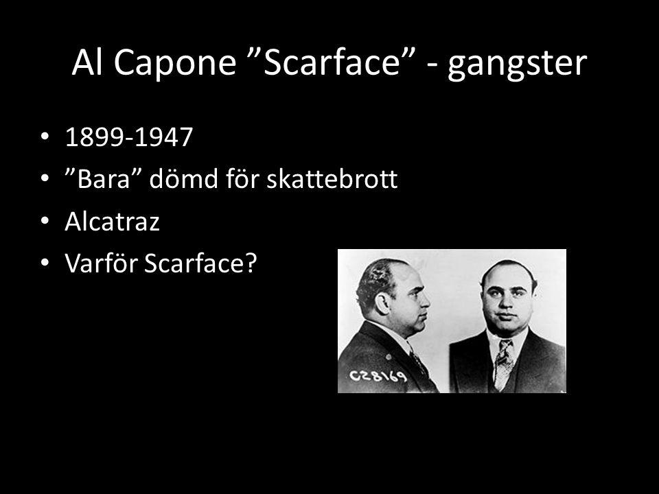 Al Capone Scarface - gangster • 1899-1947 • Bara dömd för skattebrott • Alcatraz • Varför Scarface?