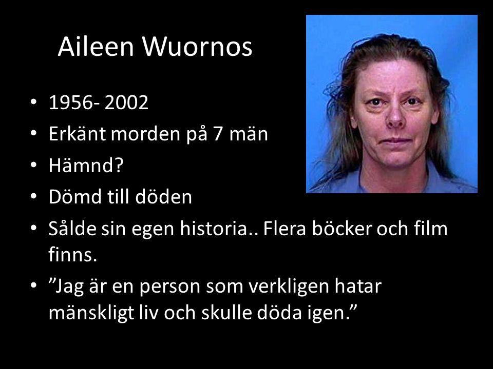 Aileen Wuornos • 1956- 2002 • Erkänt morden på 7 män • Hämnd.