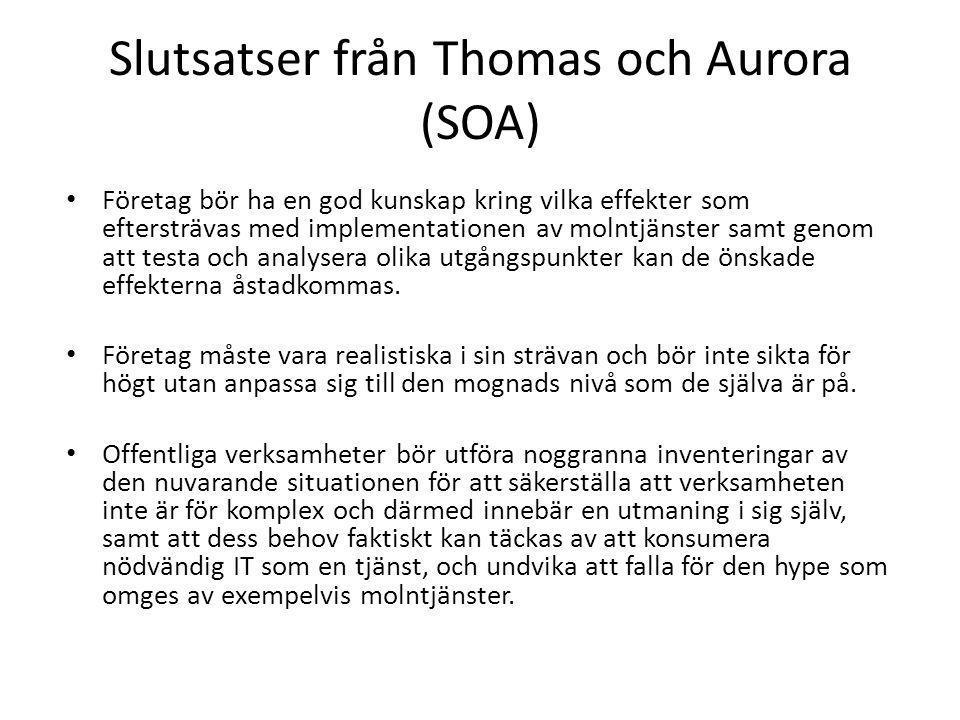 Slutsatser från Thomas och Aurora (SOA) • Företag bör ha en god kunskap kring vilka effekter som eftersträvas med implementationen av molntjänster samt genom att testa och analysera olika utgångspunkter kan de önskade effekterna åstadkommas.