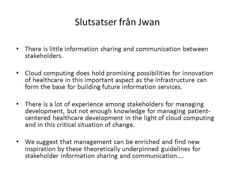 Slutsatser från Jwan • There is little information sharing and communication between stakeholders.