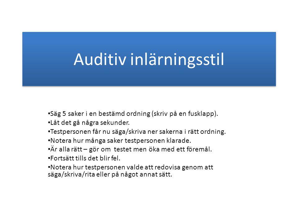 Auditiv inlärningsstil • Säg 5 saker i en bestämd ordning (skriv på en fusklapp).
