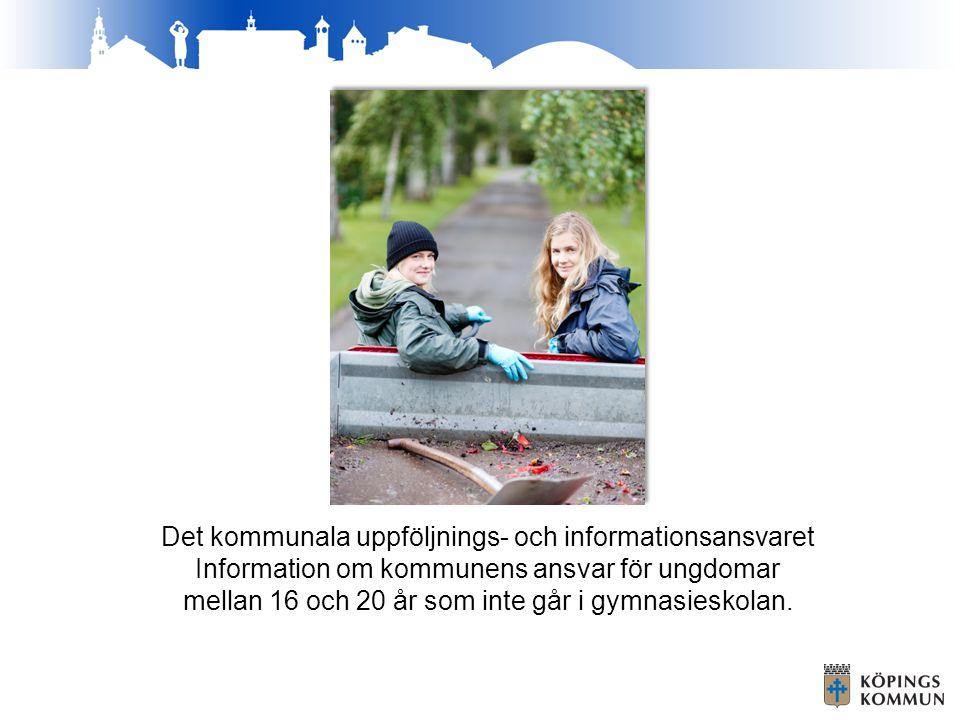 Det kommunala uppföljnings- och informationsansvaret Information om kommunens ansvar för ungdomar mellan 16 och 20 år som inte går i gymnasieskolan.