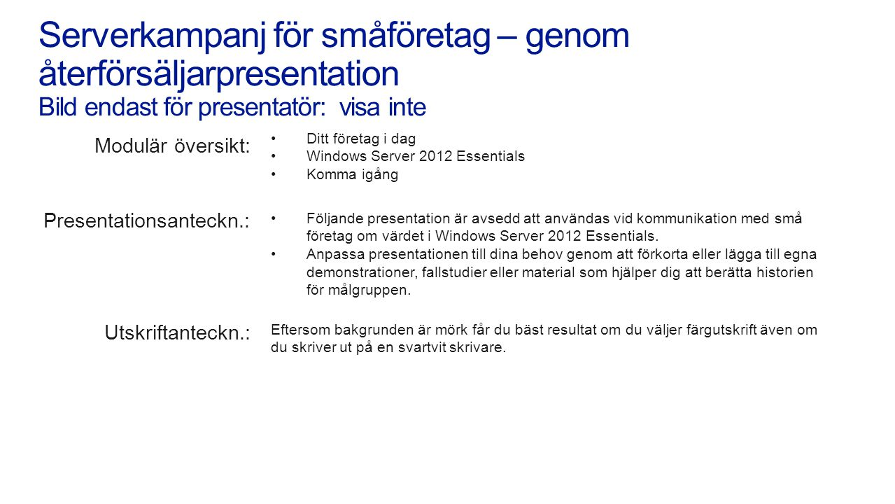 Modulär översikt: Presentationsanteckn.: Utskriftanteckn.: •Ditt företag i dag •Windows Server 2012 Essentials •Komma igång •Följande presentation är avsedd att användas vid kommunikation med små företag om värdet i Windows Server 2012 Essentials.
