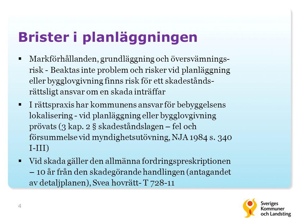 4 Brister i planläggningen  Markförhållanden, grundläggning och översvämnings- risk - Beaktas inte problem och risker vid planläggning eller bygglovg