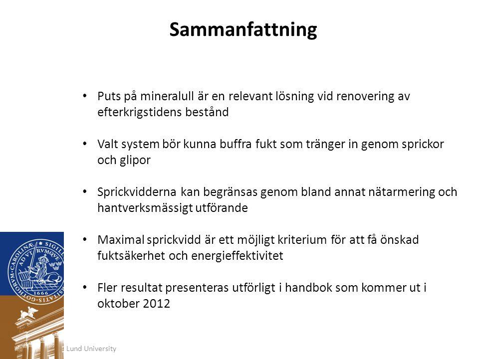 Lund University Sammanfattning • Puts på mineralull är en relevant lösning vid renovering av efterkrigstidens bestånd • Valt system bör kunna buffra f