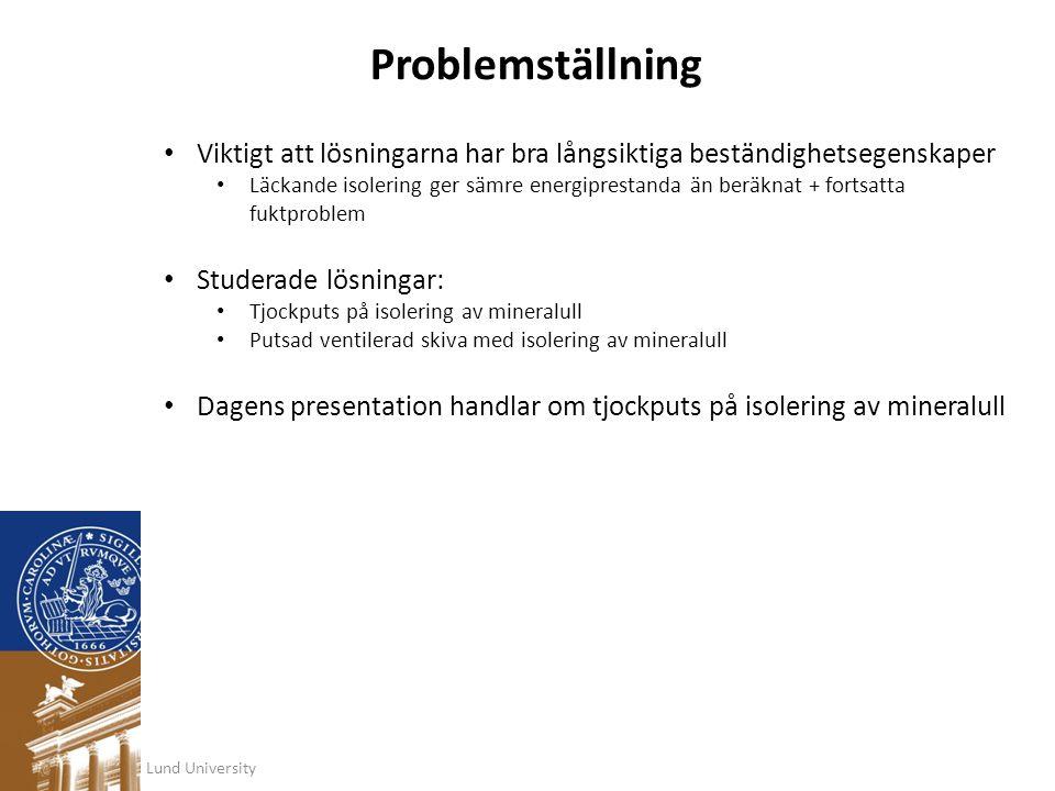 Lund University Problemställning • Viktigt att lösningarna har bra långsiktiga beständighetsegenskaper • Läckande isolering ger sämre energiprestanda