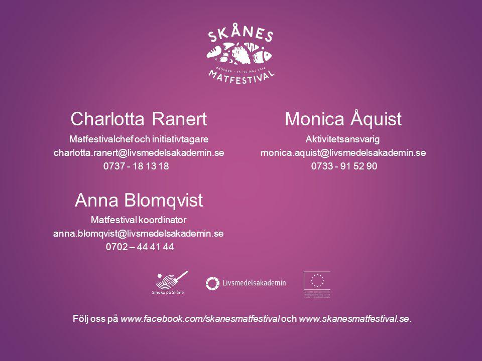 Följ oss på www.facebook.com/skanesmatfestival och www.skanesmatfestival.se. Charlotta Ranert Matfestivalchef och initiativtagare charlotta.ranert@liv