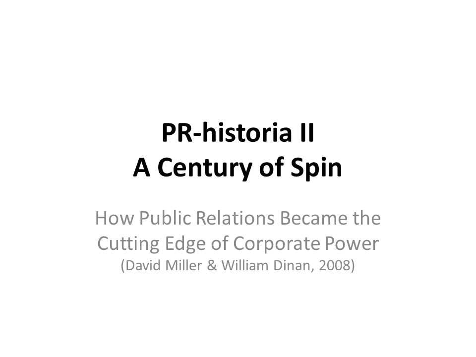 PR-historia II A Century of Spin How Public Relations Became the Cutting Edge of Corporate Power (David Miller & William Dinan, 2008)