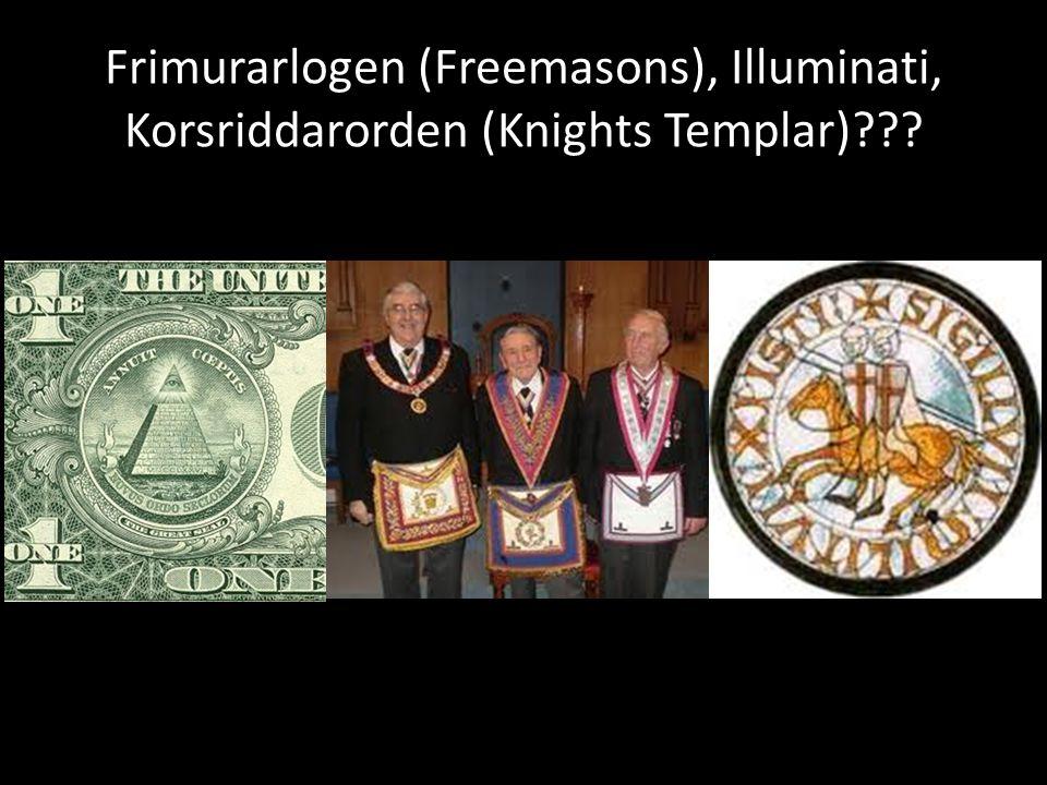 Frimurarlogen (Freemasons), Illuminati, Korsriddarorden (Knights Templar)???