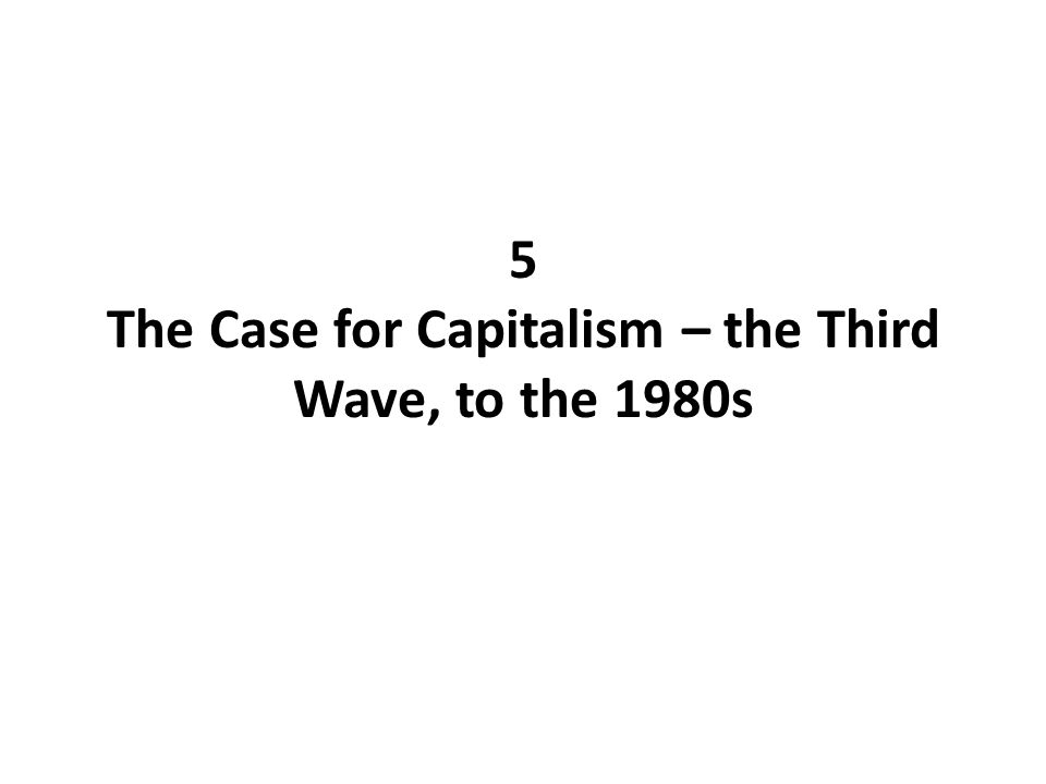 5 The Case for Capitalism – the Third Wave, to the 1980s