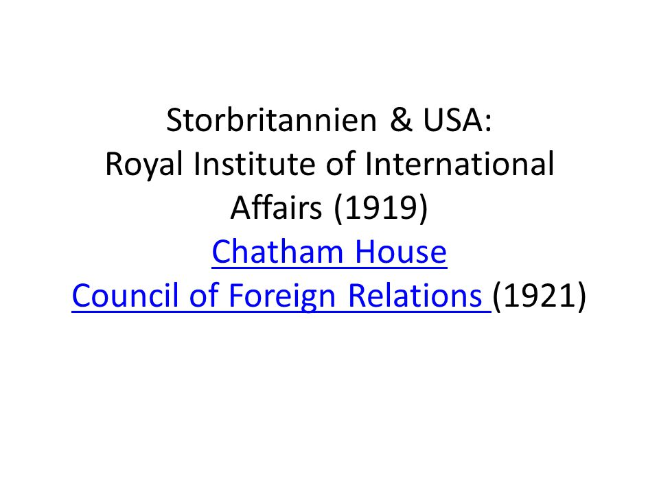 Storbritannien & USA: Royal Institute of International Affairs (1919) Chatham House Council of Foreign Relations (1921) Chatham House Council of Foreign Relations