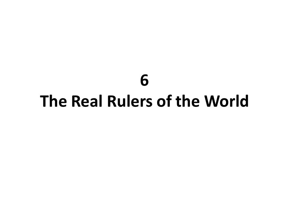 6 The Real Rulers of the World