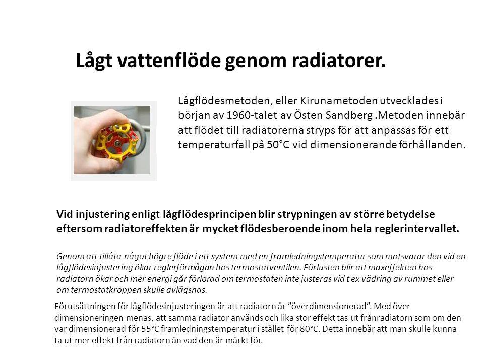 Lågt vattenflöde genom radiatorer. Lågflödesmetoden, eller Kirunametoden utvecklades i början av 1960-talet av Östen Sandberg.Metoden innebär att flöd