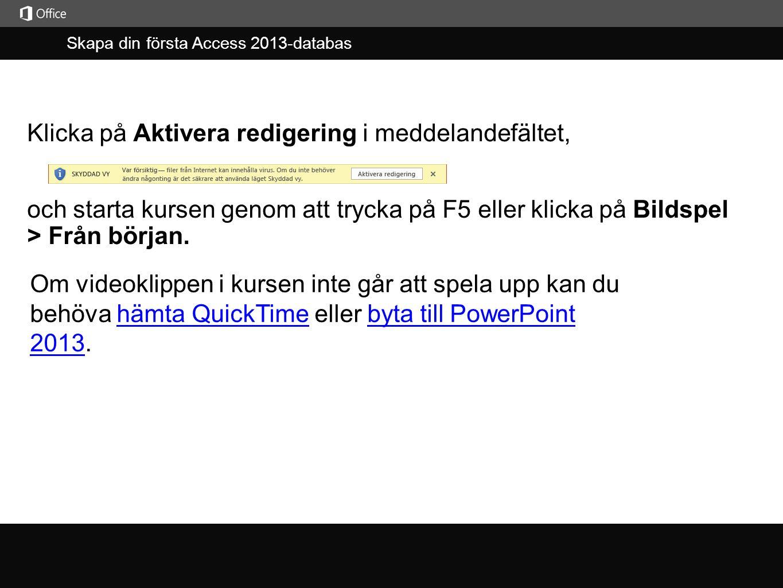 Skapa din första Access 2013-databas j Klicka på Aktivera redigering i meddelandefältet, Om videoklippen i kursen inte går att spela upp kan du behöva