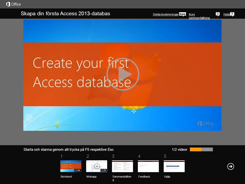 51 234 Kurs sammanfattning Hjälp Skapa din första Access 2013-databas Dolda beskrivningar 1/2 videor Sammanställnin g Feedback Hjälp SkrivbordMolnapp