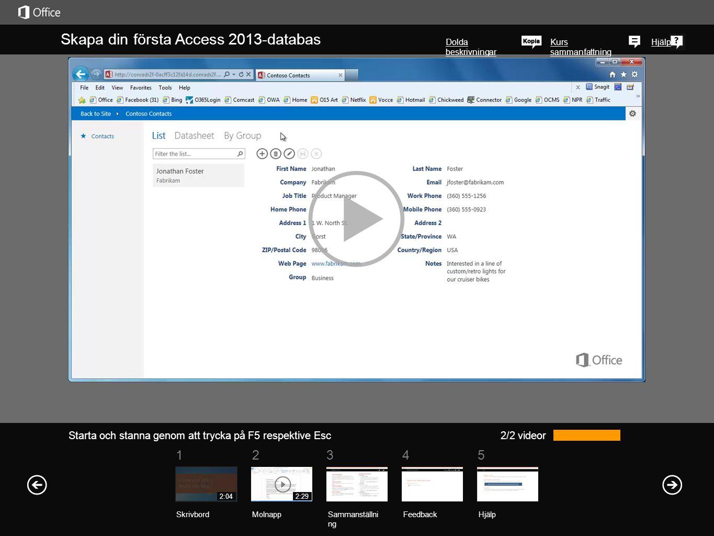 51 234 Kurs sammanfattning Hjälp Skapa din första Access 2013-databas Dolda beskrivningar 2/2 videor Sammanställni ng Feedback Hjälp SkrivbordMolnapp