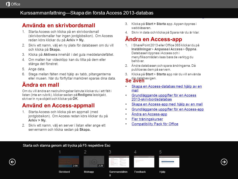 Hjälp Kurssammanfattnin g Starta och stanna genom att trycka på F5 respektive Esc Kurssammanfattning—Skapa din första Access 2013-databas Sammanställn