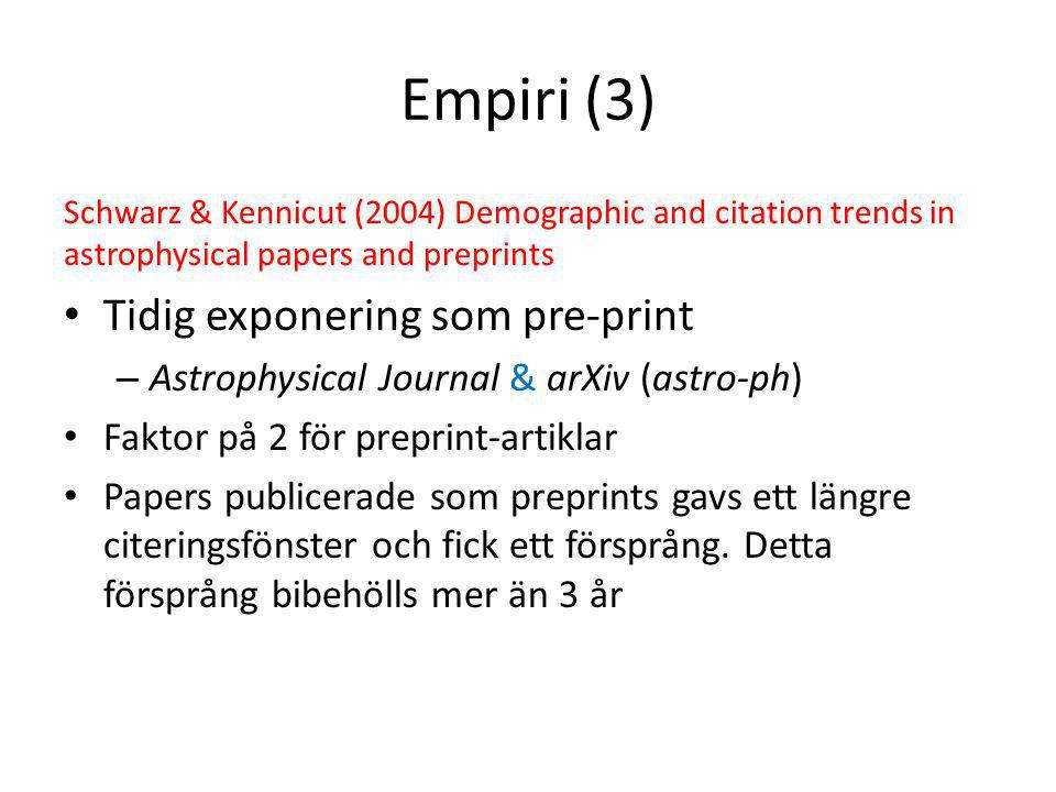 Empiri (3) Schwarz & Kennicut (2004) Demographic and citation trends in astrophysical papers and preprints • Tidig exponering som pre-print – Astrophy