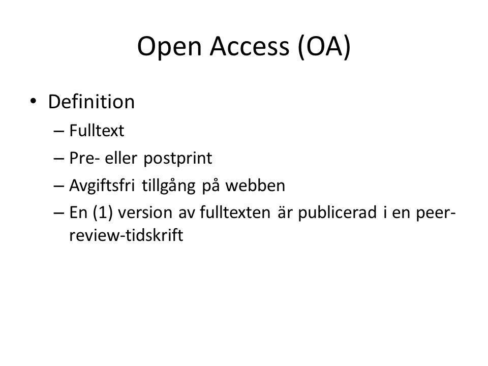 Open Access (OA) • Definition – Fulltext – Pre- eller postprint – Avgiftsfri tillgång på webben – En (1) version av fulltexten är publicerad i en peer- review-tidskrift