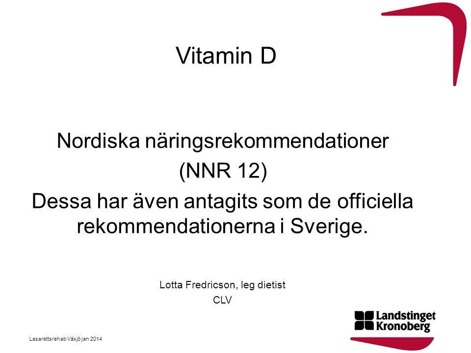 Mat och vitamin D •Fisk, framförallt fet fisk •Berikade mjölk-, fil- och yoghurt- produkter samt margarin •Ägg •Kött •Svamp Lasarettsrehab Växjö jan 2014