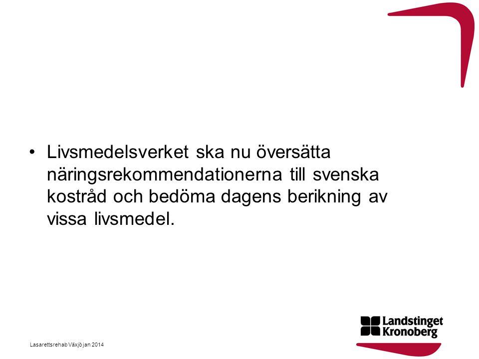 •Livsmedelsverket ska nu översätta näringsrekommendationerna till svenska kostråd och bedöma dagens berikning av vissa livsmedel. Lasarettsrehab Växjö