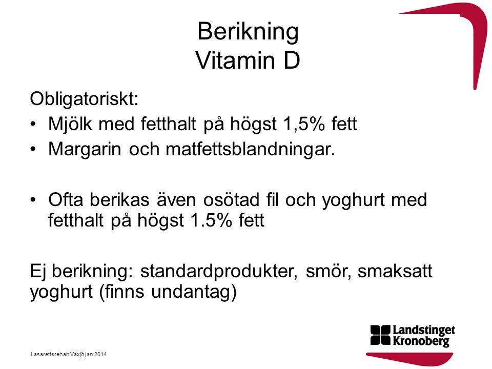 Berikning Vitamin D Obligatoriskt: •Mjölk med fetthalt på högst 1,5% fett •Margarin och matfettsblandningar. •Ofta berikas även osötad fil och yoghurt