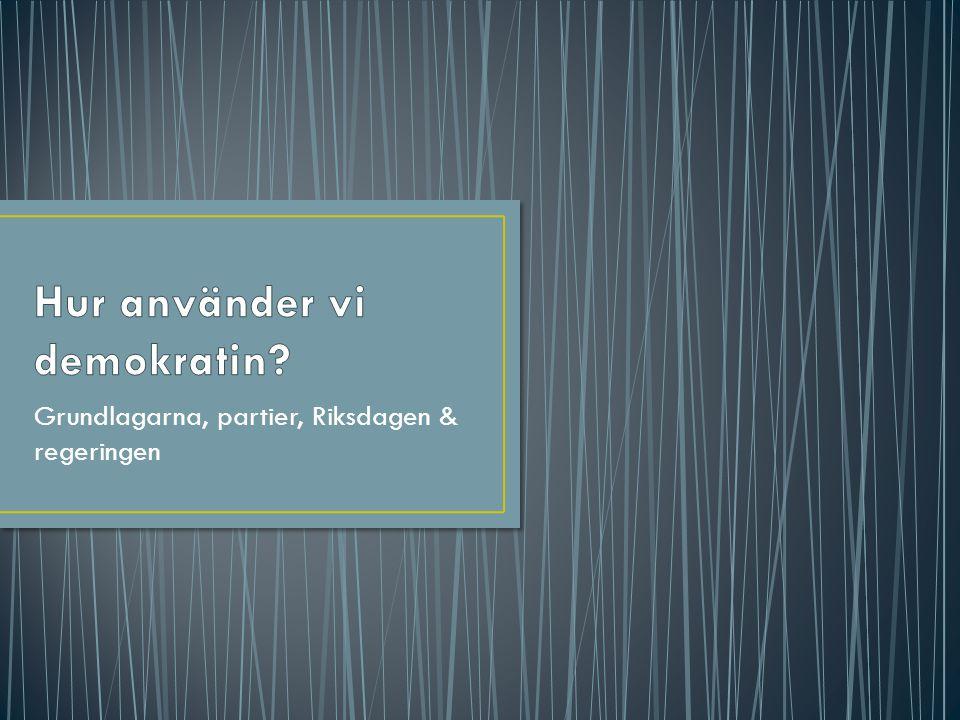 • Styret av Sverige fastslås i landets grundlagar • Grundlagarna slår fast att Sverige ska styras demokratiskt och att landets medborgare har mänskliga fri- och rättigheter • Grundlagarna är svåra att ändra – fungerar som skydd för medborgarnas rättigheter och demokratin • Inga lagar får stiftas i strid mot grundlagarna