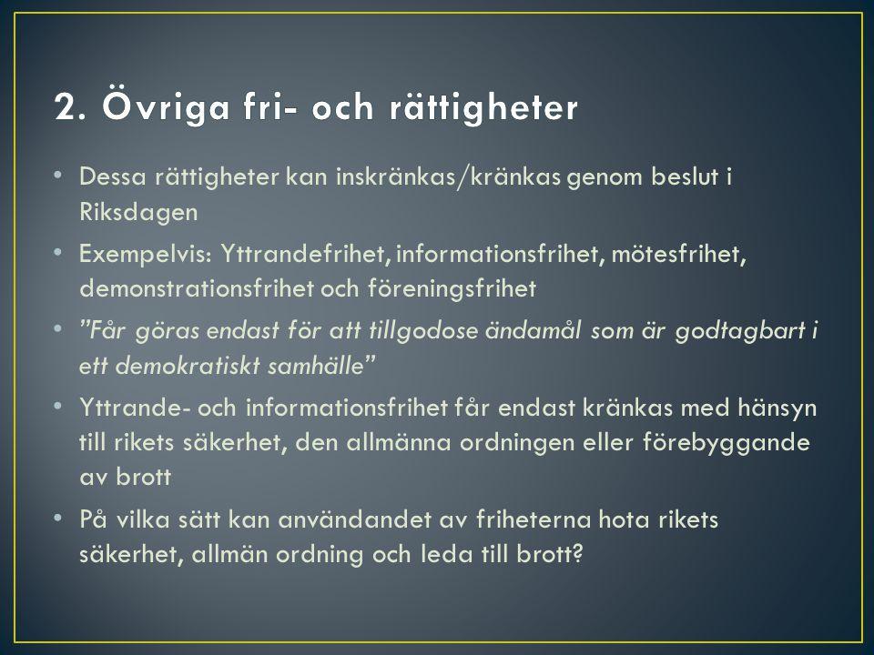 • Dessa rättigheter kan inskränkas/kränkas genom beslut i Riksdagen • Exempelvis: Yttrandefrihet, informationsfrihet, mötesfrihet, demonstrationsfrihe