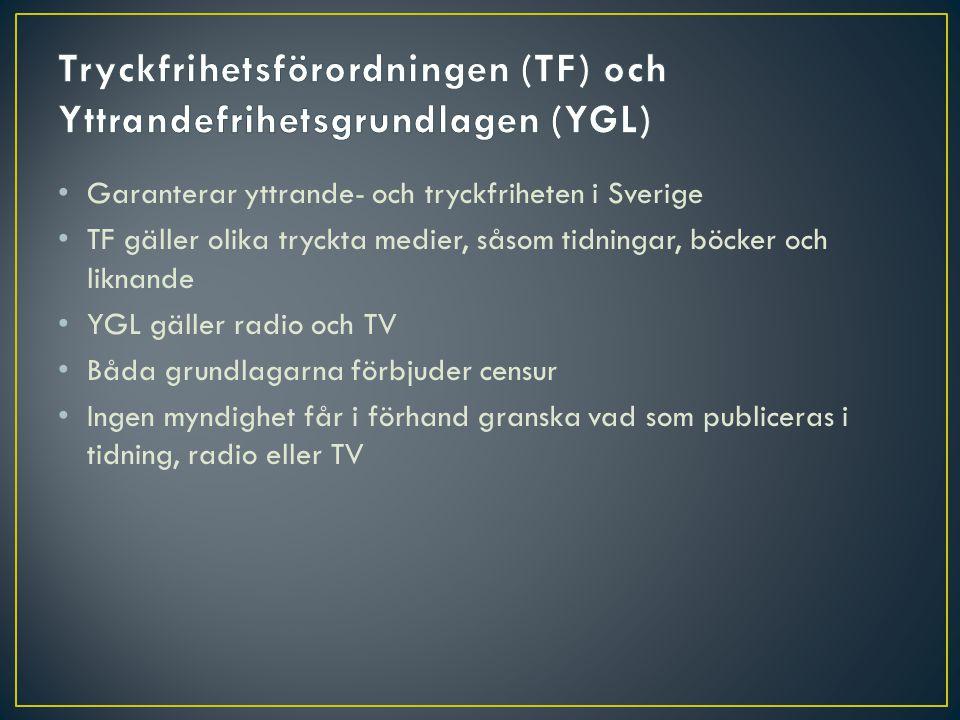 • Garanterar yttrande- och tryckfriheten i Sverige • TF gäller olika tryckta medier, såsom tidningar, böcker och liknande • YGL gäller radio och TV •