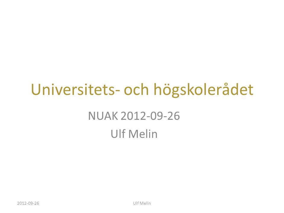 Universitets- och högskolerådet NUAK 2012-09-26 Ulf Melin 2012-09-26Ulf Melin