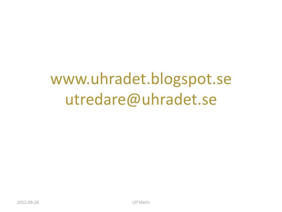 www.uhradet.blogspot.se utredare@uhradet.se 2012-09-26Ulf Melin