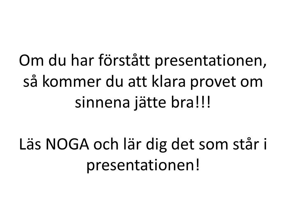 Om du har förstått presentationen, så kommer du att klara provet om sinnena jätte bra!!! Läs NOGA och lär dig det som står i presentationen!