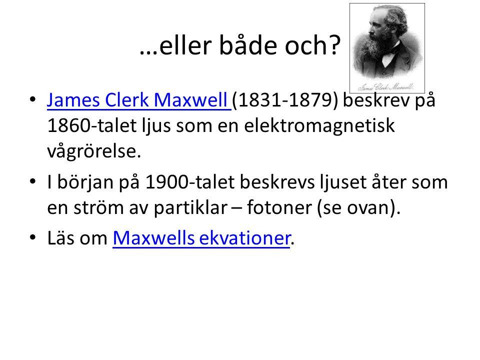 …eller både och? • James Clerk Maxwell (1831-1879) beskrev på 1860-talet ljus som en elektromagnetisk vågrörelse. James Clerk Maxwell • I början på 19