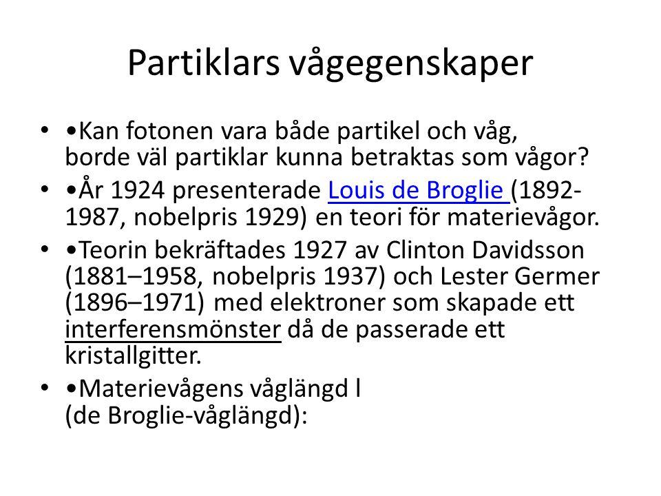Partiklars vågegenskaper • •Kan fotonen vara både partikel och våg, borde väl partiklar kunna betraktas som vågor? • •År 1924 presenterade Louis de Br