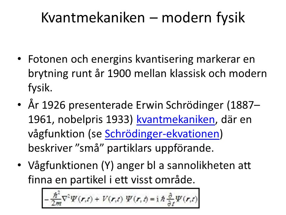 Kvantmekaniken – modern fysik • Fotonen och energins kvantisering markerar en brytning runt år 1900 mellan klassisk och modern fysik. • År 1926 presen