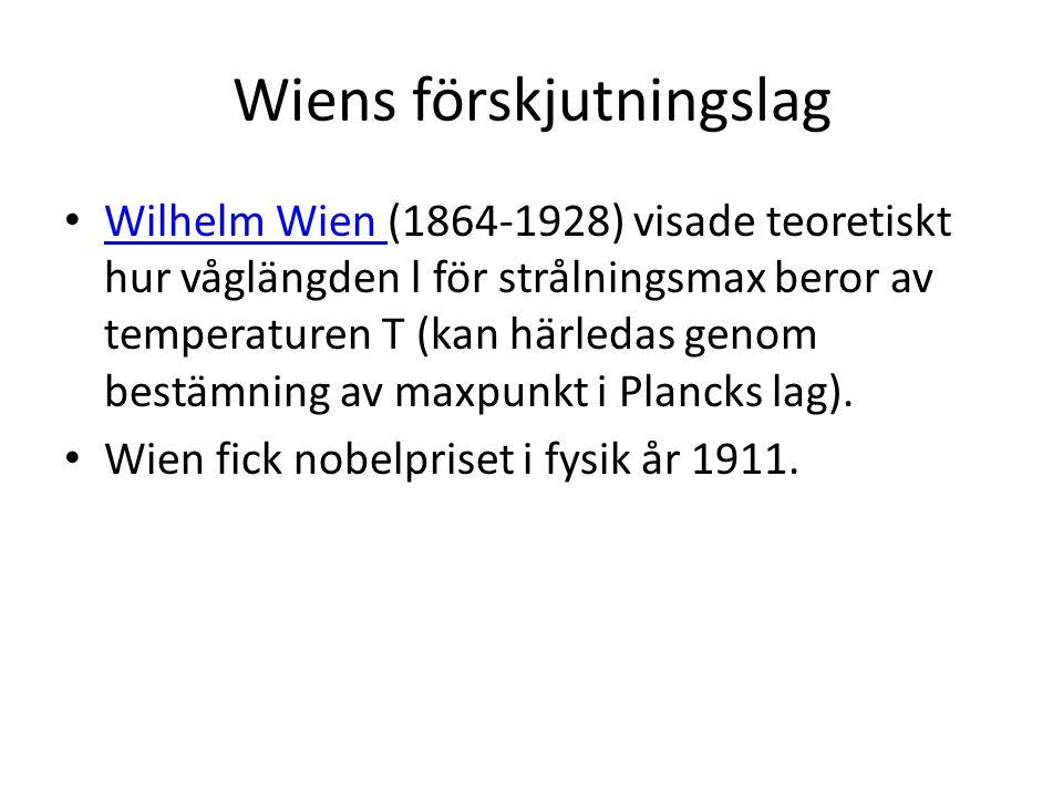 Wiens förskjutningslag • Wilhelm Wien (1864-1928) visade teoretiskt hur våglängden l för strålningsmax beror av temperaturen T (kan härledas genom bes