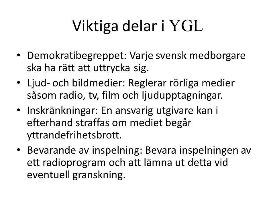 Viktiga delar i YGL • Demokratibegreppet: Varje svensk medborgare ska ha rätt att uttrycka sig.