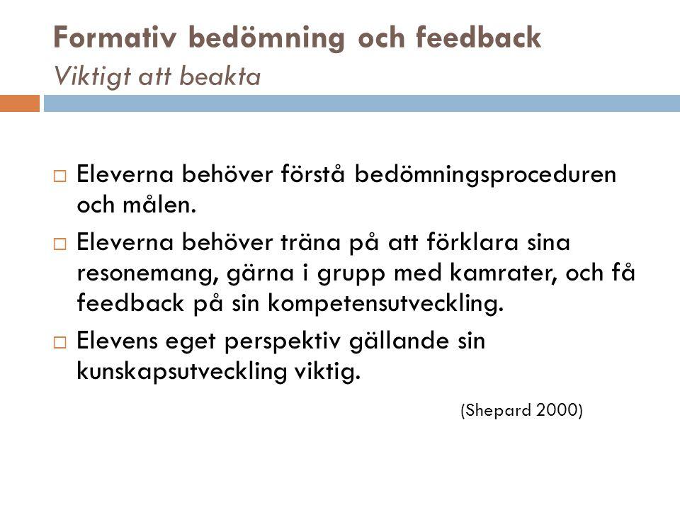 Formativ bedömning och feedback Viktigt att beakta  Eleverna behöver förstå bedömningsproceduren och målen.  Eleverna behöver träna på att förklara