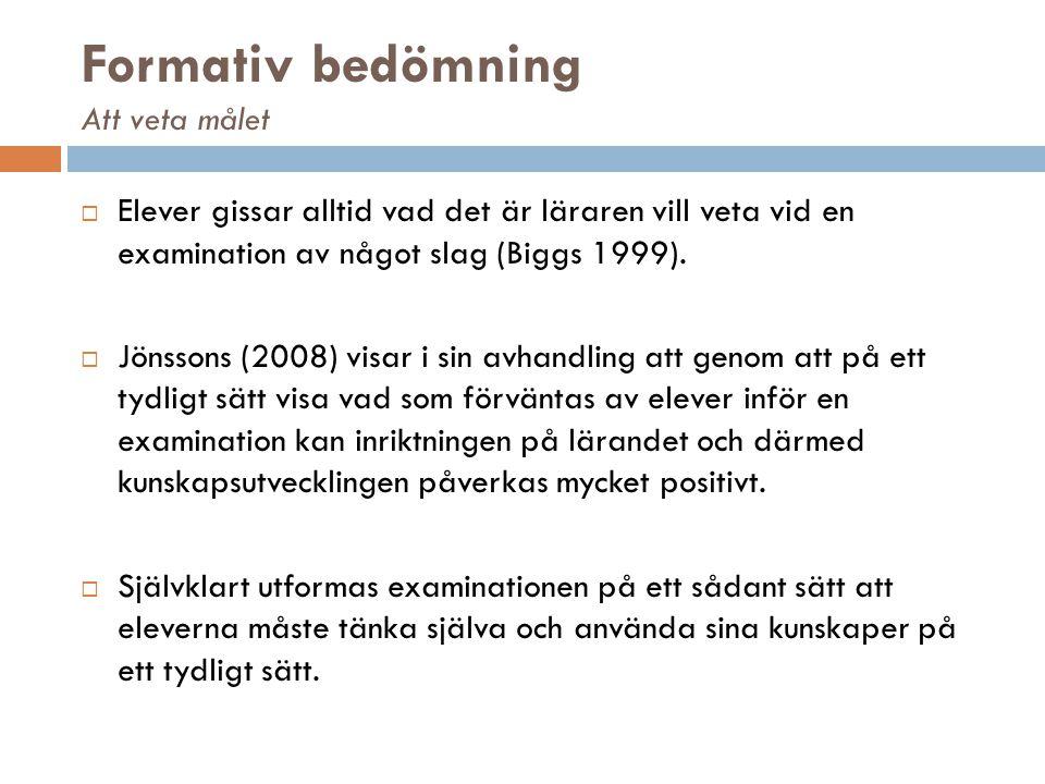 Formativ bedömning Att veta målet  Elever gissar alltid vad det är läraren vill veta vid en examination av något slag (Biggs 1999).  Jönssons (2008)