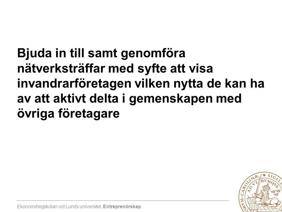 Ekonomihögskolan vid Lunds universitet, Entreprenörskap Bjuda in till samt genomföra nätverksträffar med syfte att visa invandrarföretagen vilken nytt