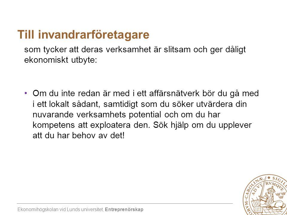 Ekonomihögskolan vid Lunds universitet, Entreprenörskap Till invandrarföretagare som tycker att deras verksamhet är slitsam och ger dåligt ekonomiskt