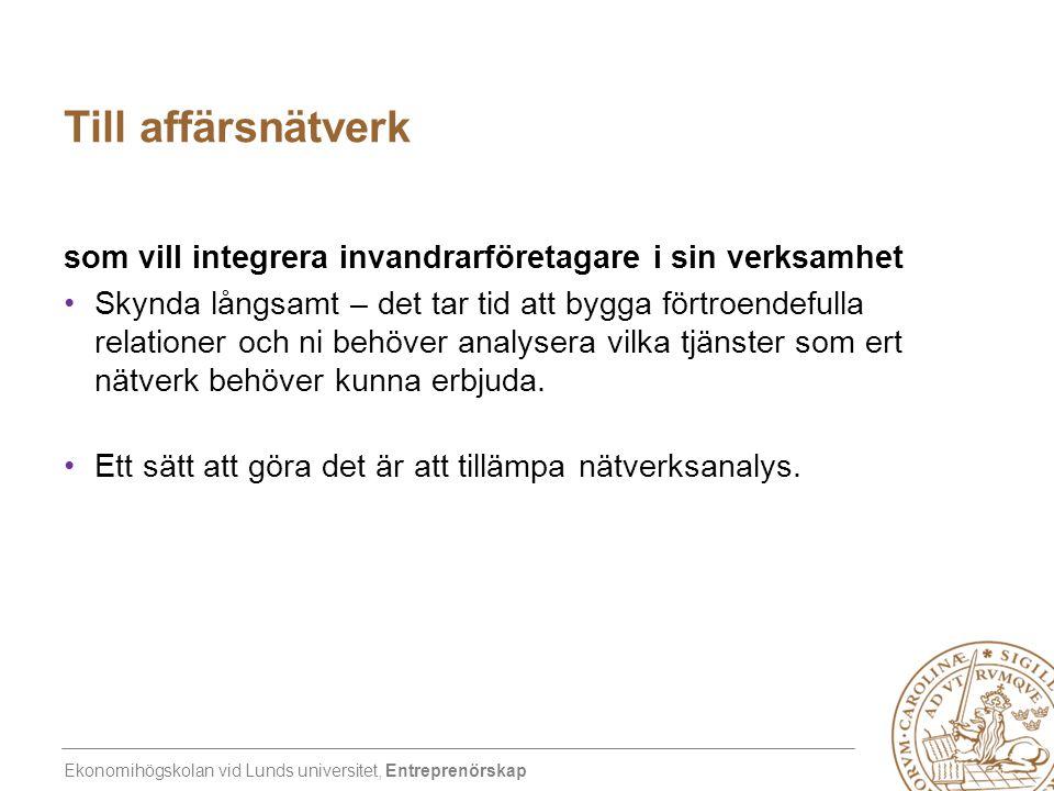 Ekonomihögskolan vid Lunds universitet, Entreprenörskap Till affärsnätverk som vill integrera invandrarföretagare i sin verksamhet •Skynda långsamt –