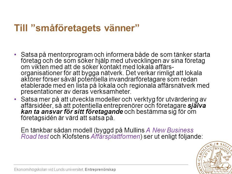 """Ekonomihögskolan vid Lunds universitet, Entreprenörskap Till """"småföretagets vänner"""" •Satsa på mentorprogram och informera både de som tänker starta fö"""