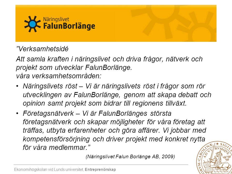 """Ekonomihögskolan vid Lunds universitet, Entreprenörskap """"Verksamhetsidé Att samla kraften i näringslivet och driva frågor, nätverk och projekt som utv"""