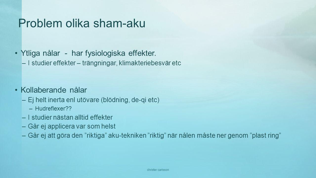Problem olika sham-aku •Ytliga nålar - har fysiologiska effekter.