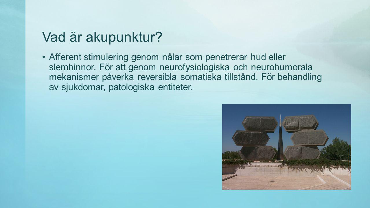 Vad är akupunktur.•Afferent stimulering genom nålar som penetrerar hud eller slemhinnor.