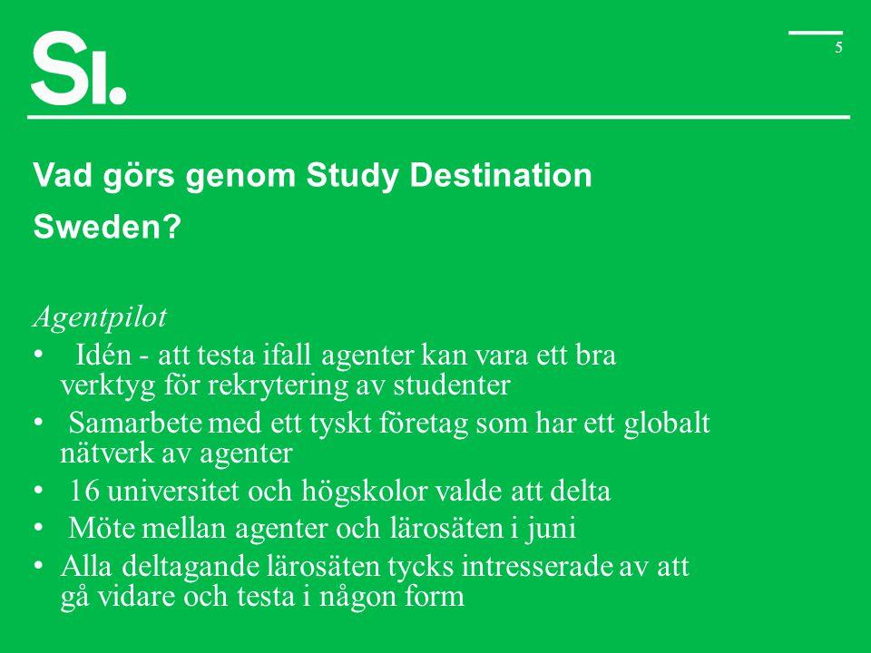 5 Vad görs genom Study Destination Sweden? Agentpilot • Idén - att testa ifall agenter kan vara ett bra verktyg för rekrytering av studenter • Samarbe