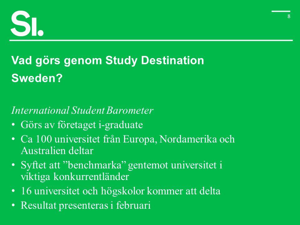 8 Vad görs genom Study Destination Sweden? International Student Barometer • Görs av företaget i-graduate • Ca 100 universitet från Europa, Nordamerik