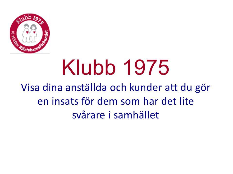 Klubb 1975 Visa dina anställda och kunder att du gör en insats för dem som har det lite svårare i samhället