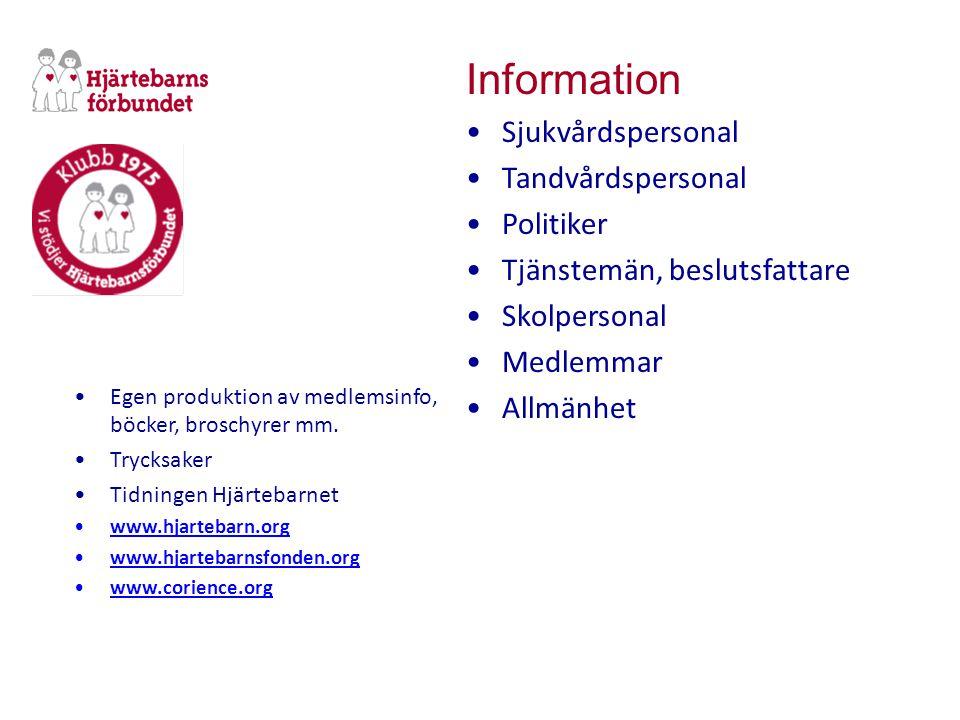 Information •Sjukvårdspersonal •Tandvårdspersonal •Politiker •Tjänstemän, beslutsfattare •Skolpersonal •Medlemmar •Allmänhet •Egen produktion av medlemsinfo, böcker, broschyrer mm.